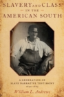 Slavery and Class in the American South : A Generation of Slave Narrative Testimony, 1840-1865 - eBook