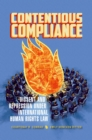 Contentious Compliance : Dissent and Repression under International Human Rights Law - eBook