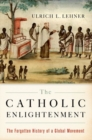 The Catholic Enlightenment : The Forgotten History of a Global Movement - Book