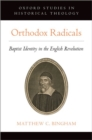 Orthodox Radicals : Baptist Identity in the English Revolution - Book
