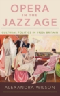Opera in the Jazz Age : Cultural Politics in 1920s Britain - Book