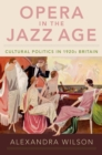 Opera in the Jazz Age : Cultural Politics in 1920s Britain - eBook