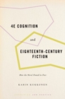 4E Cognition and Eighteenth-Century Fiction : How the Novel Found its Feet - Book