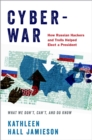 Cyberwar : How Russian Hackers and Trolls Helped Elect a President What We Don't, Can't, and Do Know - eBook