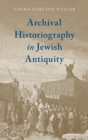 Archival Historiography in Jewish Antiquity - Book