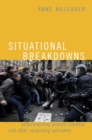Situational Breakdowns : Understanding Protest Violence and other Surprising Outcomes - eBook