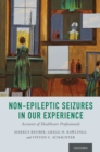 Non-Epileptic Seizures in Our Experience : Accounts of Healthcare Professionals - eBook