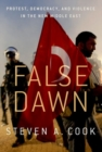 False Dawn : Protest, Democracy, and Violence in the New Middle East - Book