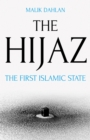 The Hijaz : The First Islamic State - eBook
