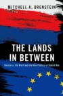 The Lands in Between : Russia vs. the West and the New Politics of Hybrid War - Book