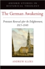 The German Awakening : Protestant Renewal after the Enlightenment, 1815-1848 - Book