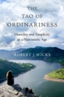 The Tao of Ordinariness : Humility and Simplicity in a Narcissistic Age - Book
