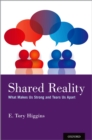 Shared Reality : What Makes Us Strong and Tears Us Apart - eBook