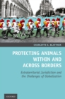 Protecting Animals Within and Across Borders : Extraterritorial Jurisdiction and the Challenges of Globalization - eBook