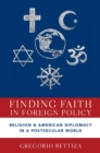 Finding Faith in Foreign Policy : Religion and American Diplomacy in a Postsecular World - eBook