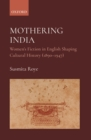 Mothering India : Women's Fiction in English Shaping Cultural History (1890-1947) - eBook