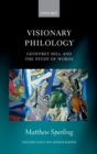 Visionary Philology : Geoffrey Hill and the Study of Words - eBook