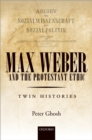 Max Weber and 'The Protestant Ethic' : Twin Histories - eBook