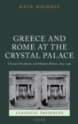 Greece and Rome at the Crystal Palace : Classical Sculpture and Modern Britain, 1854-1936 - eBook