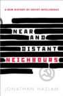 Near and Distant Neighbours : A New History of Soviet Intelligence - eBook