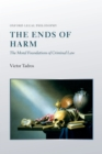 The Ends of Harm : The Moral Foundations of Criminal Law - eBook