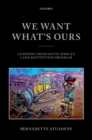 We Want What's Ours : Learning from South Africa's Land Restitution Program - eBook