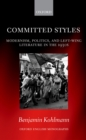 Committed Styles : Modernism, Politics, and Left-Wing Literature in the 1930s - eBook