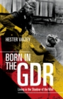 Born in the GDR : Living in the Shadow of the Wall - eBook
