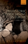 Prehistoric Copper Mining in Europe : 5500-500 BC - eBook