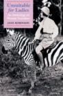 Unsuitable for Ladies : An Anthology of Women Travellers - eBook