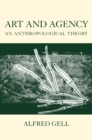 Art and Agency : An Anthropological Theory - eBook