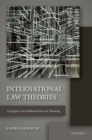 International Law Theories : An Inquiry into Different Ways of Thinking - eBook