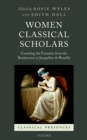 Women Classical Scholars : Unsealing the Fountain from the Renaissance to Jacqueline de Romilly - eBook