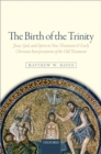 The Birth of the Trinity : Jesus, God, and Spirit in New Testament and Early Christian Interpretations of the Old Testament - eBook