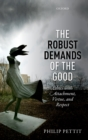 The Robust Demands of the Good : Ethics with Attachment, Virtue, and Respect - eBook