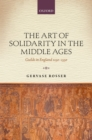 The Art of Solidarity in the Middle Ages : Guilds in England 1250-1550 - eBook