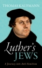 Luther's Jews : A Journey into Anti-Semitism - eBook
