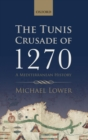 The Tunis Crusade of 1270 : A Mediterranean History - eBook