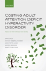 Costing Adult Attention Deficit Hyperactivity Disorder : Impact on the Individual and Society - eBook