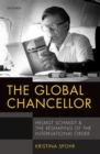 The Global Chancellor : Helmut Schmidt and the Reshaping of the International Order - eBook
