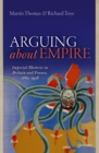 Arguing about Empire : Imperial Rhetoric in Britain and France, 1882-1956 - eBook