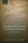 The Shape of the State in Medieval Scotland, 1124-1290 - eBook