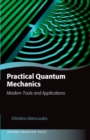 Practical Quantum Mechanics : Modern Tools and Applications - eBook