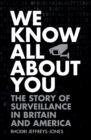 We Know All About You : The Story of Surveillance in Britain and America - eBook