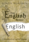 How English Became English : A short history of a global language - eBook