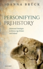 Personifying Prehistory : Relational Ontologies in Bronze Age Britain and Ireland - eBook