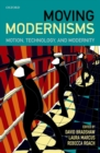 Moving Modernisms : Motion, Technology, and Modernity - eBook