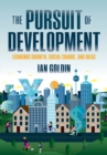 The Pursuit of Development : Economic Growth, Social Change, and Ideas - eBook
