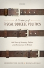 A Century of Fiscal Squeeze Politics : 100 Years of Austerity, Politics, and Bureaucracy in Britain - eBook