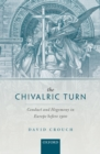 The Chivalric Turn : Conduct and Hegemony in Europe before 1300 - eBook